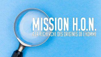 Mission H.O.N. : A la recherche des origines de l'homme