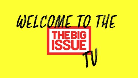 Welcome to The Big Issue TV!
