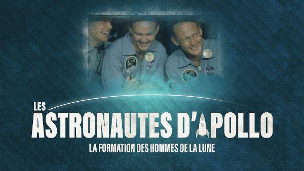 Les astronautes d'Apollo : la formation des Hommes de la Lune